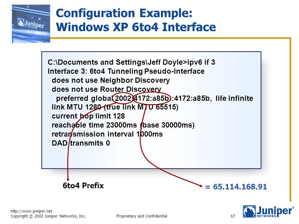 http://www.juniper.net Copyright © 2002 Juniper Networks, Inc. Proprietary and Confidential67 Configuration Example: Windows XP 6to4 Interface C:\Docu