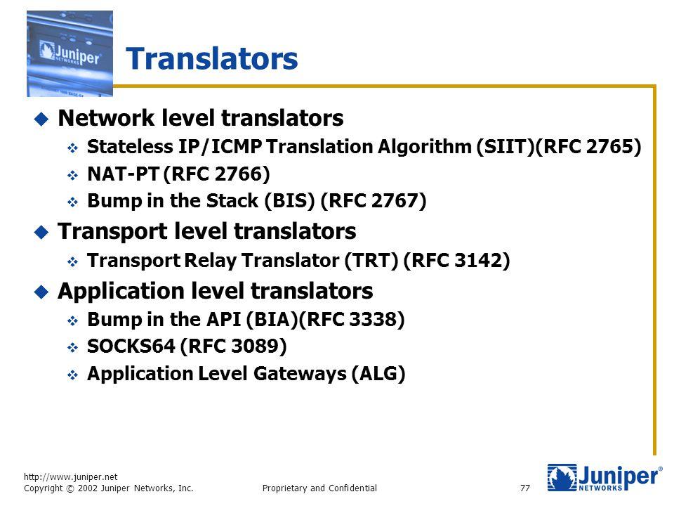 http://www.juniper.net Copyright © 2002 Juniper Networks, Inc. Proprietary and Confidential77 Translators  Network level translators  Stateless IP/I