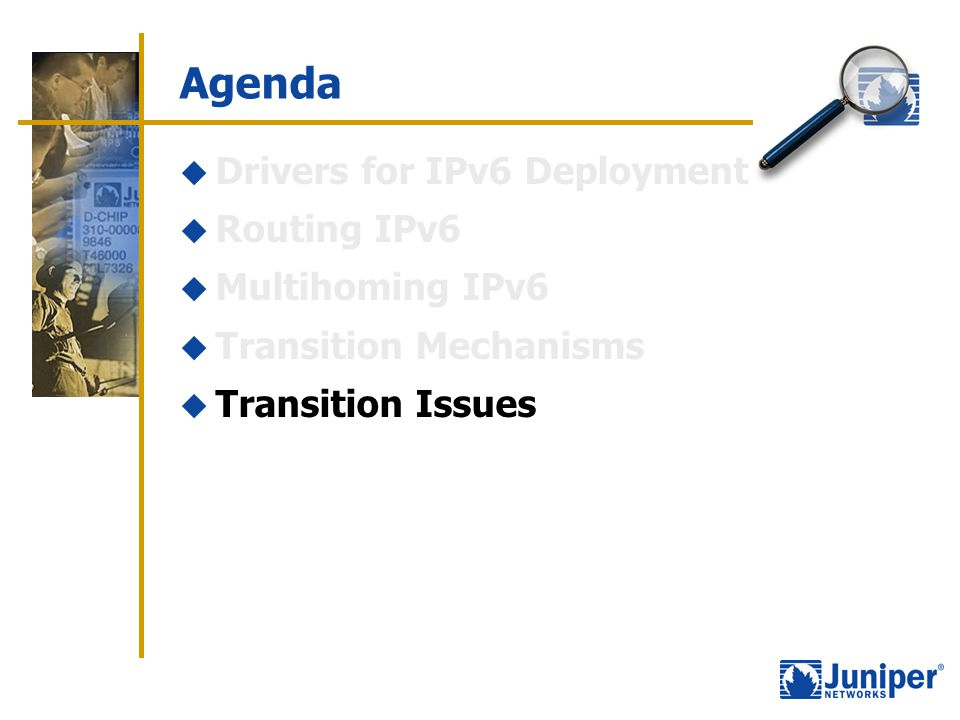 Agenda  Drivers for IPv6 Deployment  Routing IPv6  Multihoming IPv6  Transition Mechanisms  Transition Issues