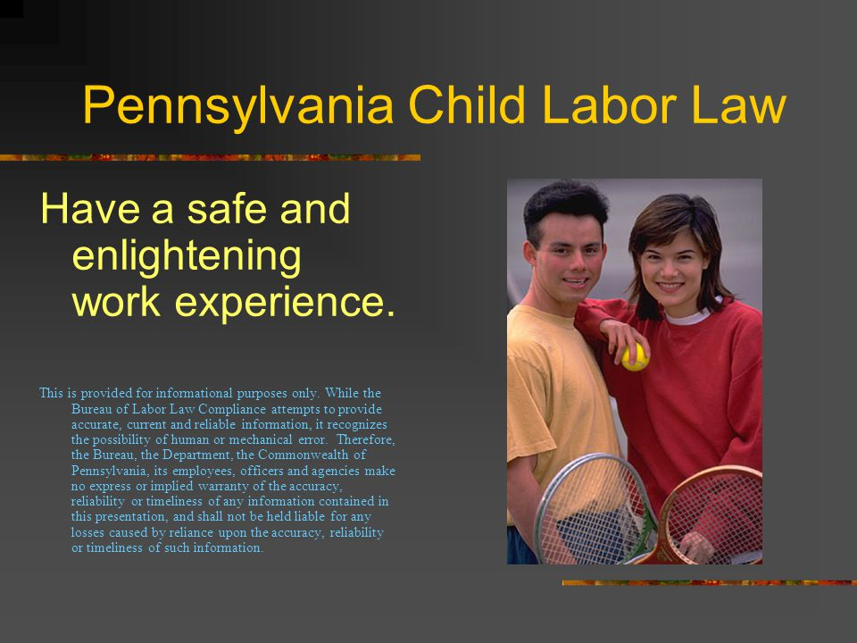 Pennsylvania Child Labor Law Have a safe and enlightening work experience.