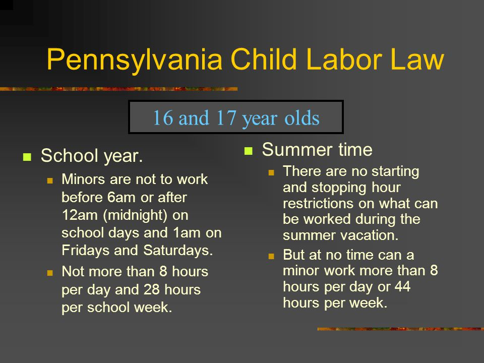 Pennsylvania Child Labor Law All minors are required to take at least a 30 minute uninterrupted meal break on or before the 5 th consecutive hour of work.