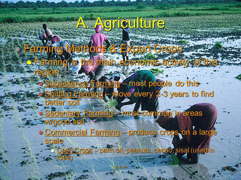 3 A. Agriculture Farming Methods & Export Crops Farming Methods & Export Crops Farming is the main economic activity of this region Farming is the mai