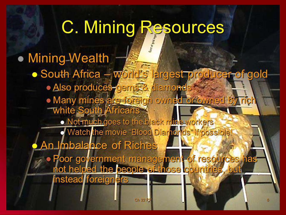 6 C. Mining Resources Mining Wealth Mining Wealth South Africa – world's largest producer of gold South Africa – world's largest producer of gold Also