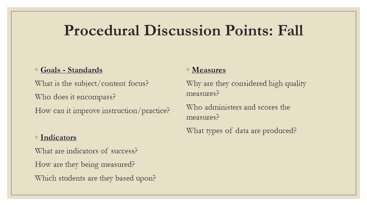 Procedural Discussion Points: Fall ◦Goals - Standards What is the subject/content focus.