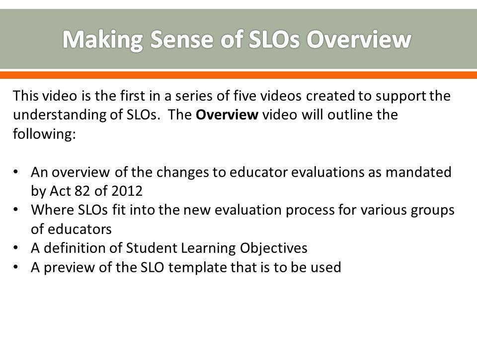 This video is the first in a series of five videos created to support the understanding of SLOs. The Overview video will outline the following: An ove