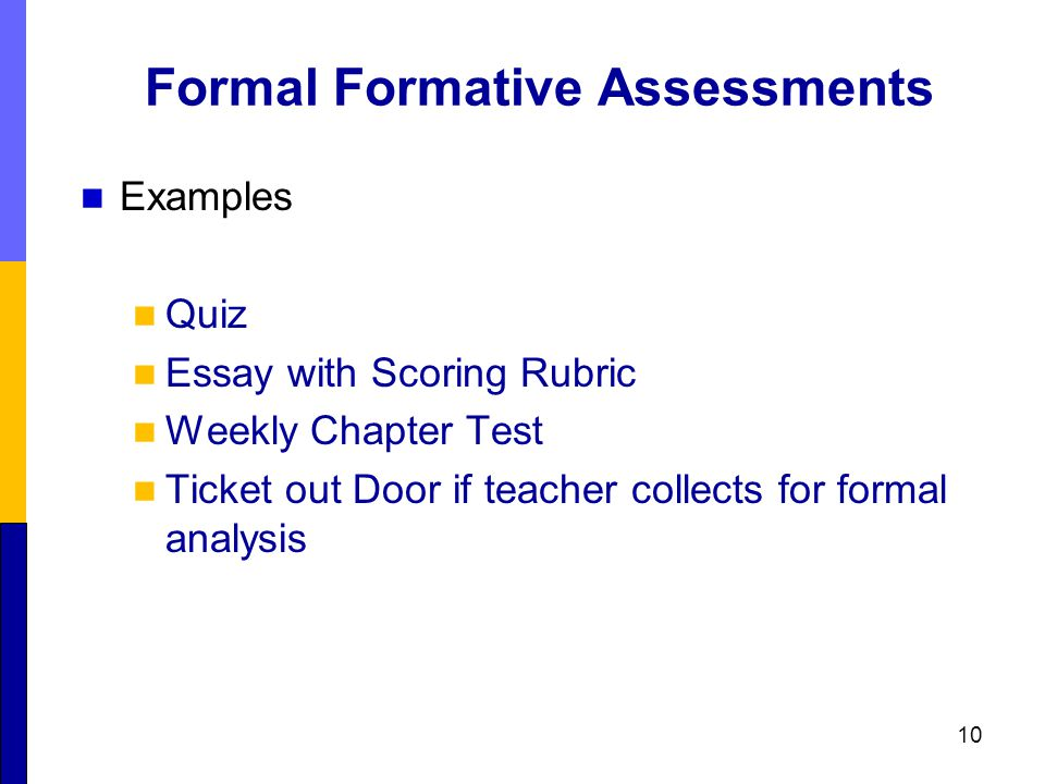 Formal Formative Assessments Examples Quiz Essay with Scoring Rubric Weekly Chapter Test Ticket out Door if teacher collects for formal analysis 10