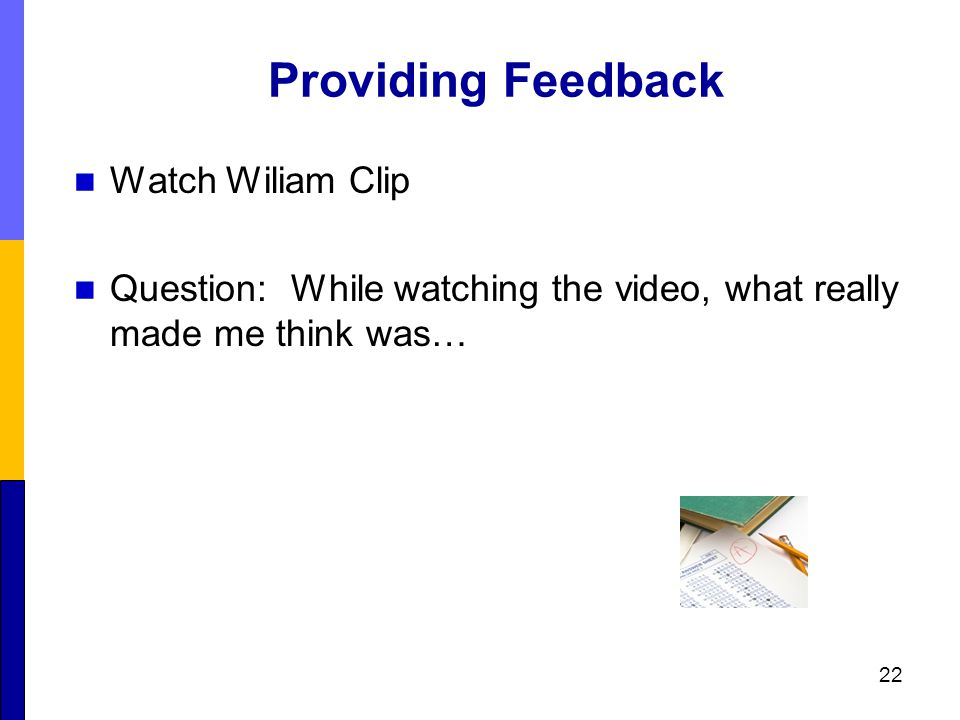 Providing Feedback Watch Wiliam Clip Question: While watching the video, what really made me think was… 22