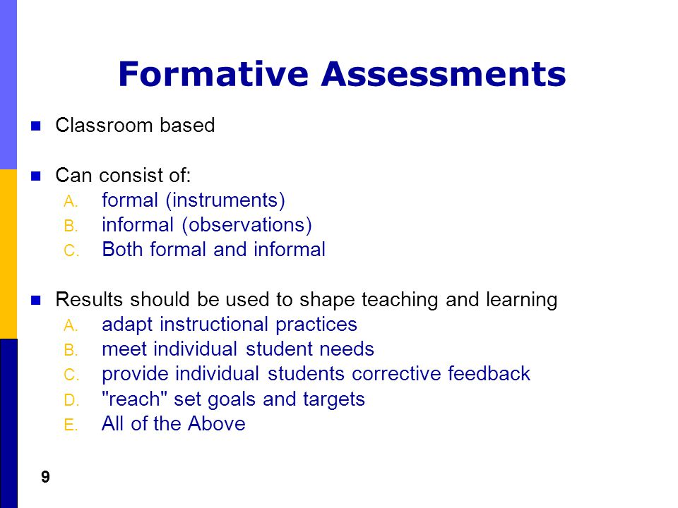 9 Formative Assessments Classroom based Can consist of: A.
