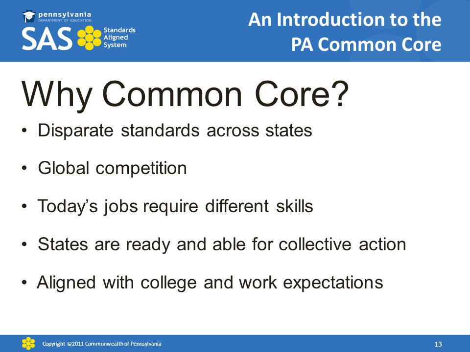 An Introduction to the PA Common Core Why Common Core? Disparate standards across states Global competition Today's jobs require different skills Stat