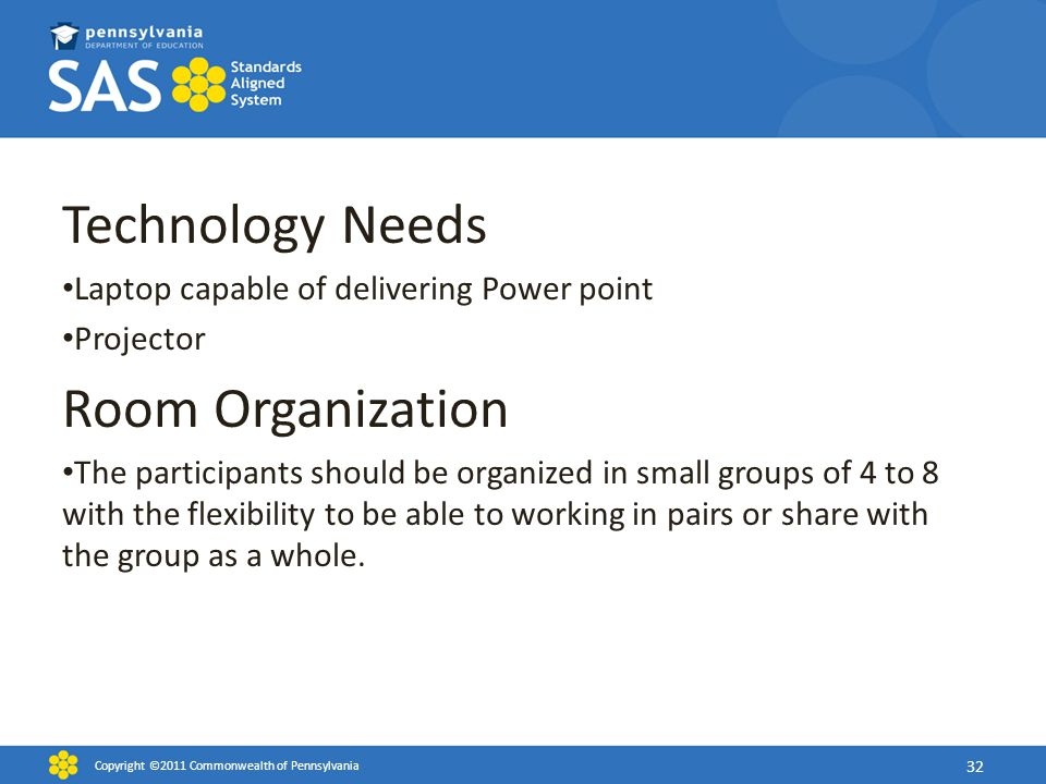 Technology Needs Laptop capable of delivering Power point Projector Room Organization The participants should be organized in small groups of 4 to 8 w