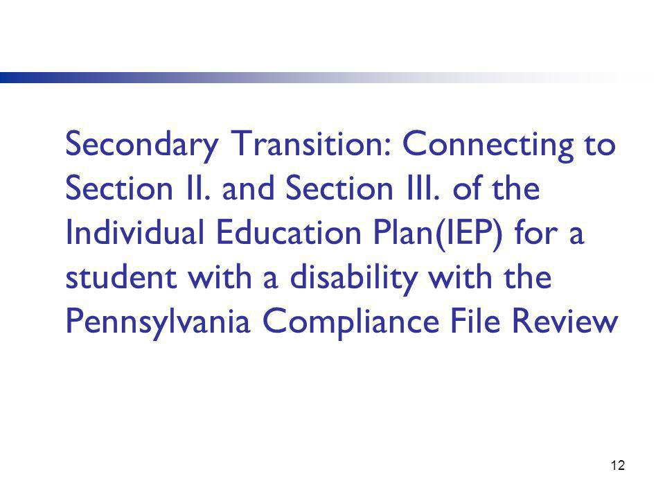 Secondary Transition: Connecting to Section II. and Section III. of the Individual Education Plan(IEP) for a student with a disability with the Pennsy