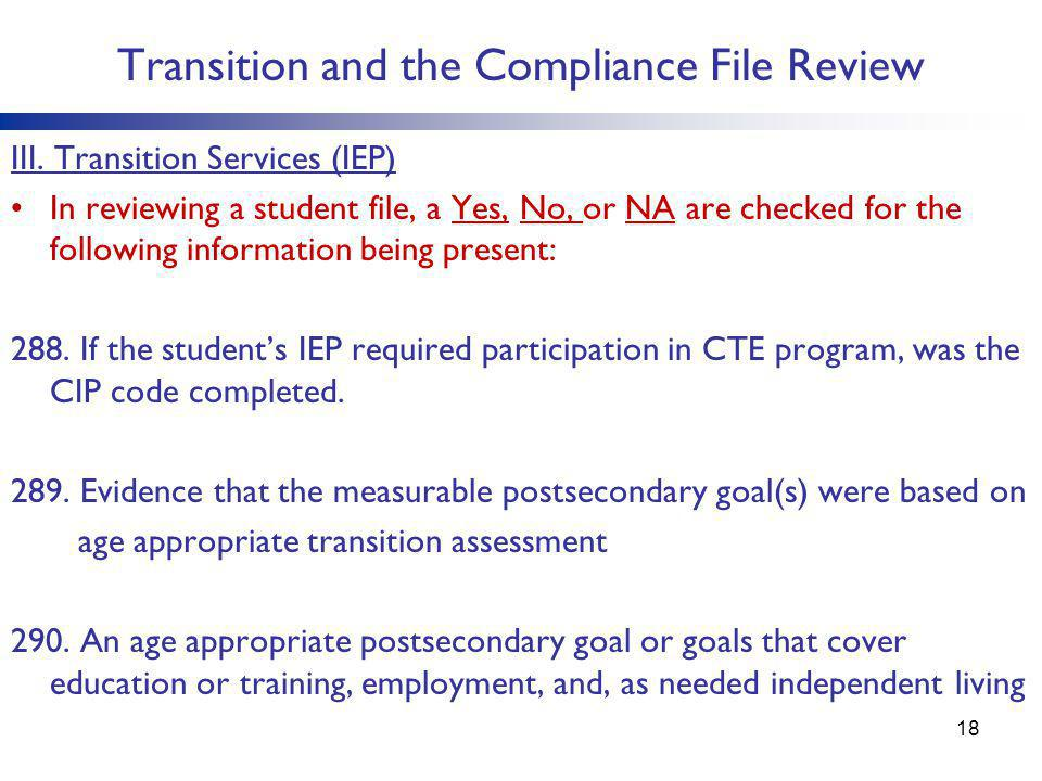 Transition and the Compliance File Review III. Transition Services (IEP) In reviewing a student file, a Yes, No, or NA are checked for the following i