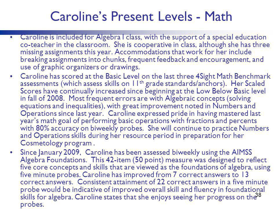 Caroline's Present Levels - Math Caroline is included for Algebra I class, with the support of a special education co-teacher in the classroom. She is