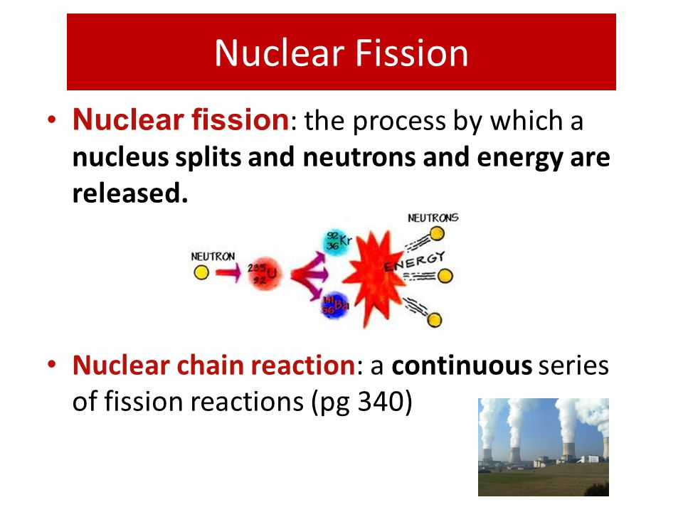 Nuclear Fission Nuclear fission : the process by which a nucleus splits and neutrons and energy are released. Nuclear chain reaction: a continuous ser
