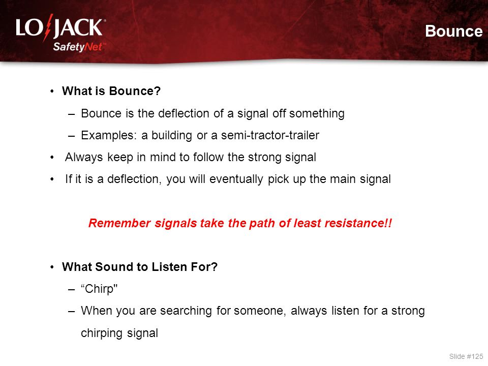Bounce Slide #125 What is Bounce? –Bounce is the deflection of a signal off something –Examples: a building or a semi-tractor-trailer Always keep in m