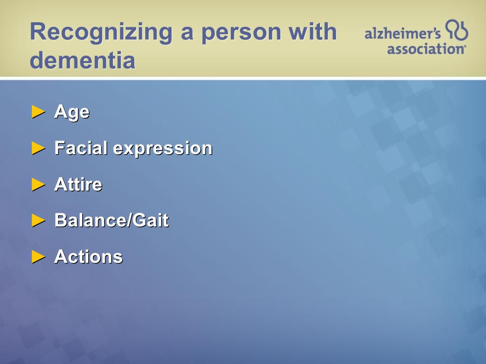 Recognizing a person with dementia ►Age ►Facial expression ►Attire ►Balance/Gait ►Actions ►Age ►Facial expression ►Attire ►Balance/Gait ►Actions