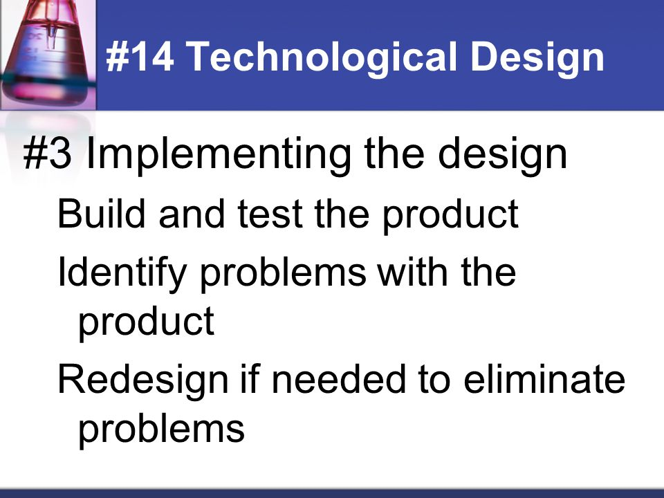 #4 Evaluate the solution or product Determine if it solved the problem Identify pros and cons of the product #15 Technological Design