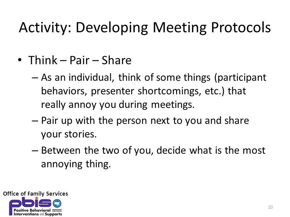 Activity: Developing Meeting Protocols Think – Pair – Share – As an individual, think of some things (participant behaviors, presenter shortcomings, e