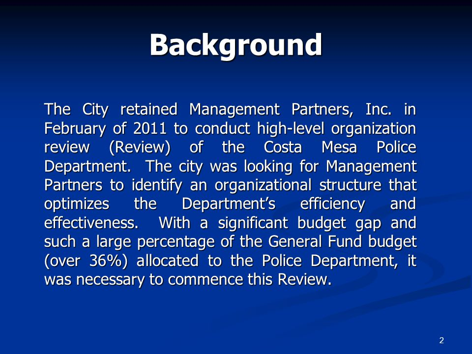 2 Background The City retained Management Partners, Inc. in February of 2011 to conduct high-level organization review (Review) of the Costa Mesa Poli