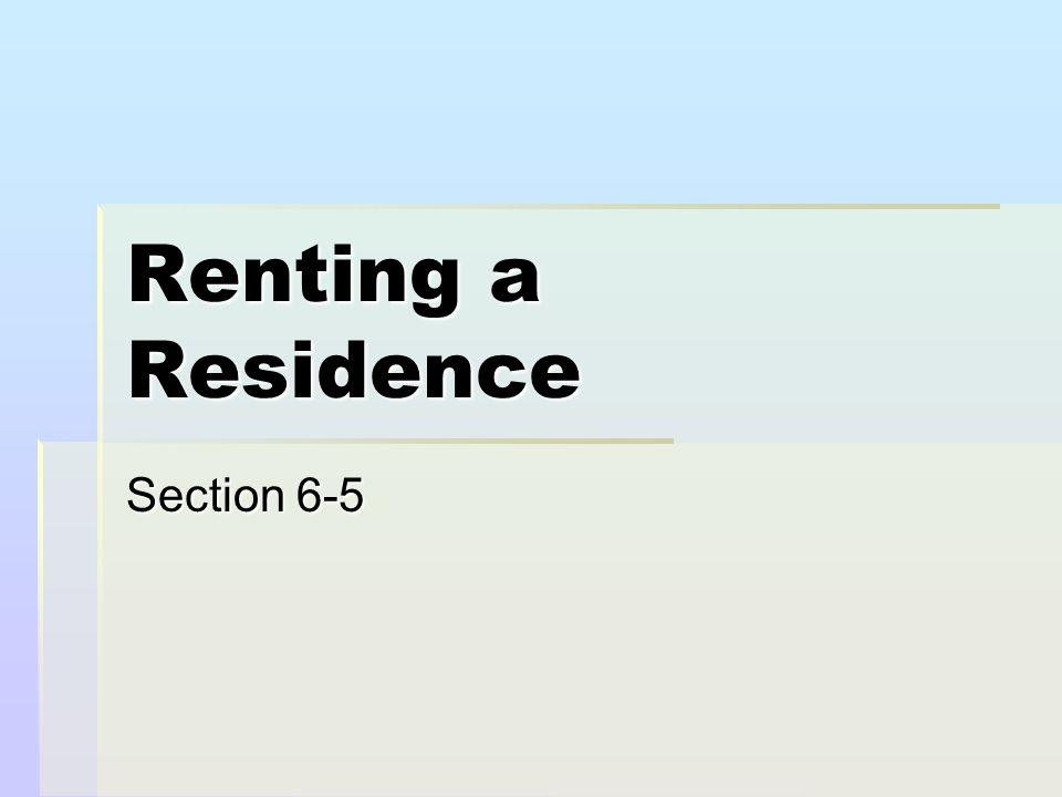 Selecting a Rental Unit  A person who rents is called a tenant.