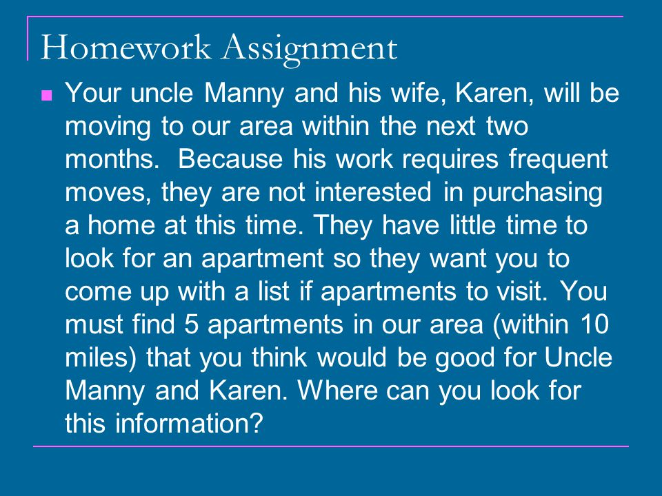 Homework Assignment Your uncle Manny and his wife, Karen, will be moving to our area within the next two months.