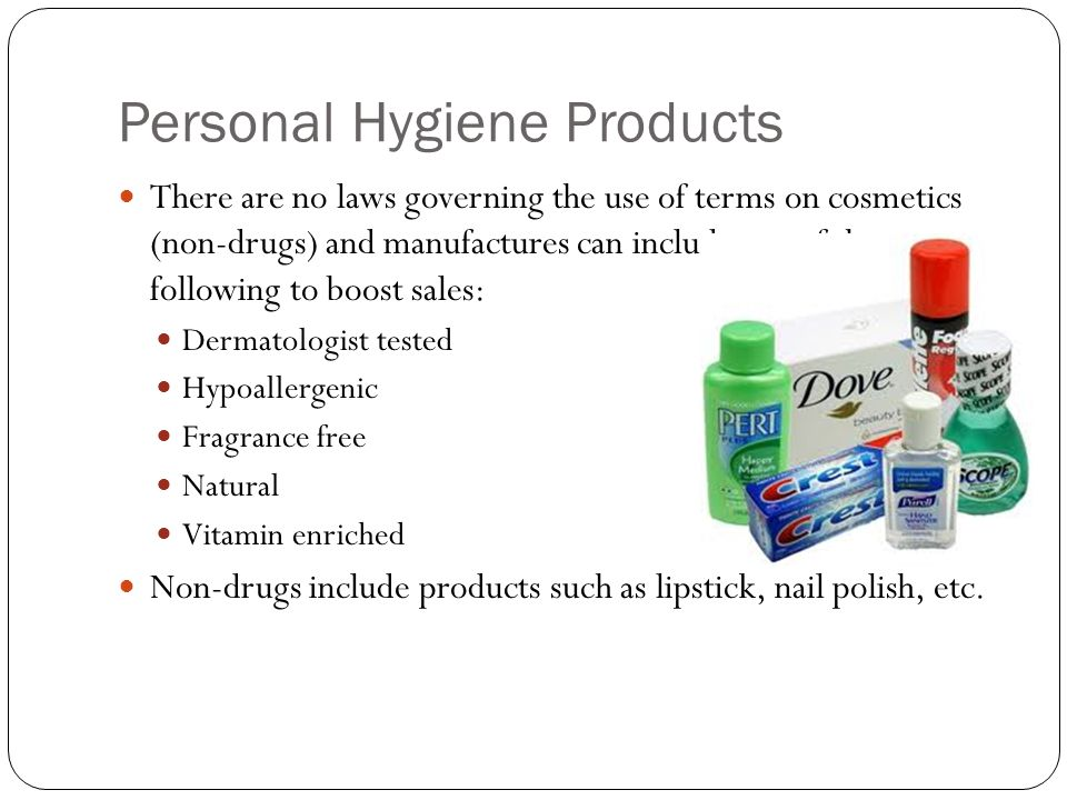 Personal Hygiene Products There are no laws governing the use of terms on cosmetics (non-drugs) and manufactures can include any of the following to boost sales: Dermatologist tested Hypoallergenic Fragrance free Natural Vitamin enriched Non-drugs include products such as lipstick, nail polish, etc.