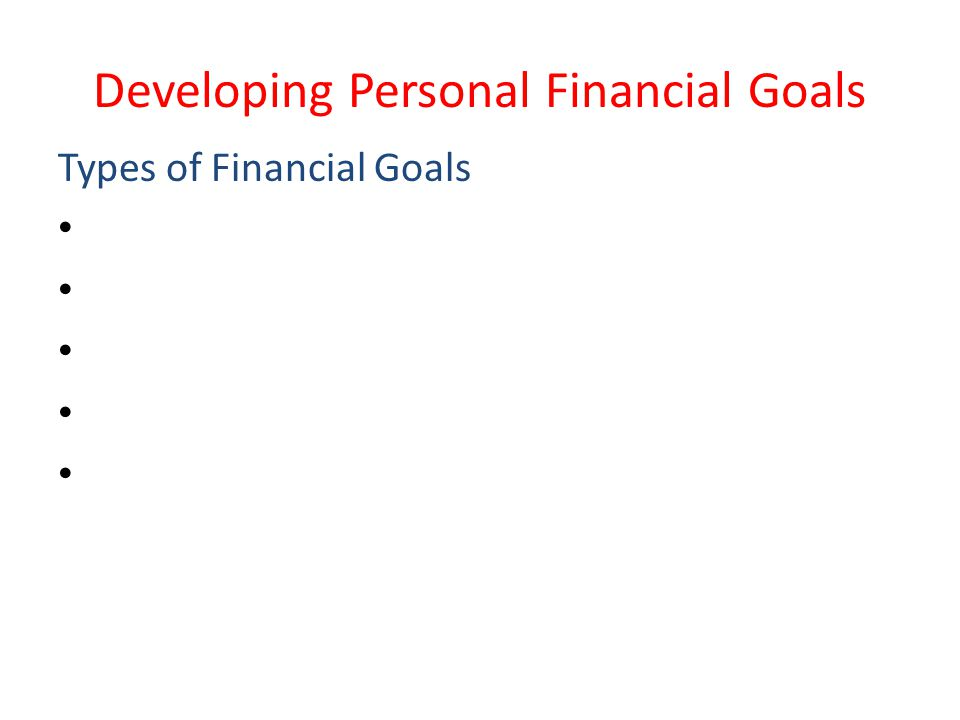 Developing Personal Financial Goals Types of Financial Goals