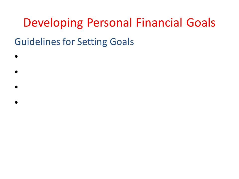 Developing Personal Financial Goals Guidelines for Setting Goals