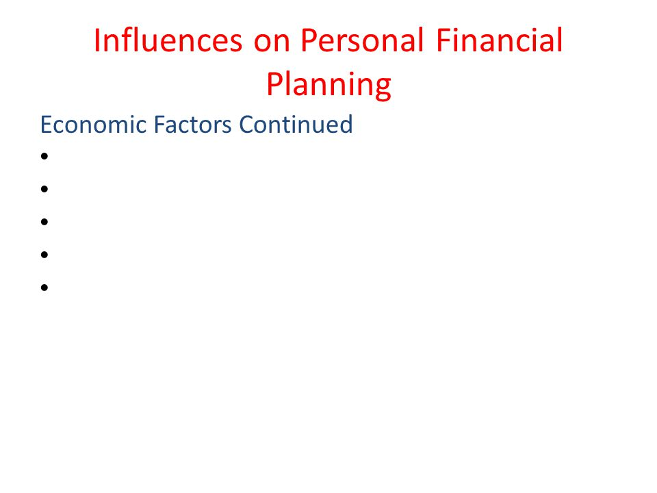 Influences on Personal Financial Planning Economic Factors Continued