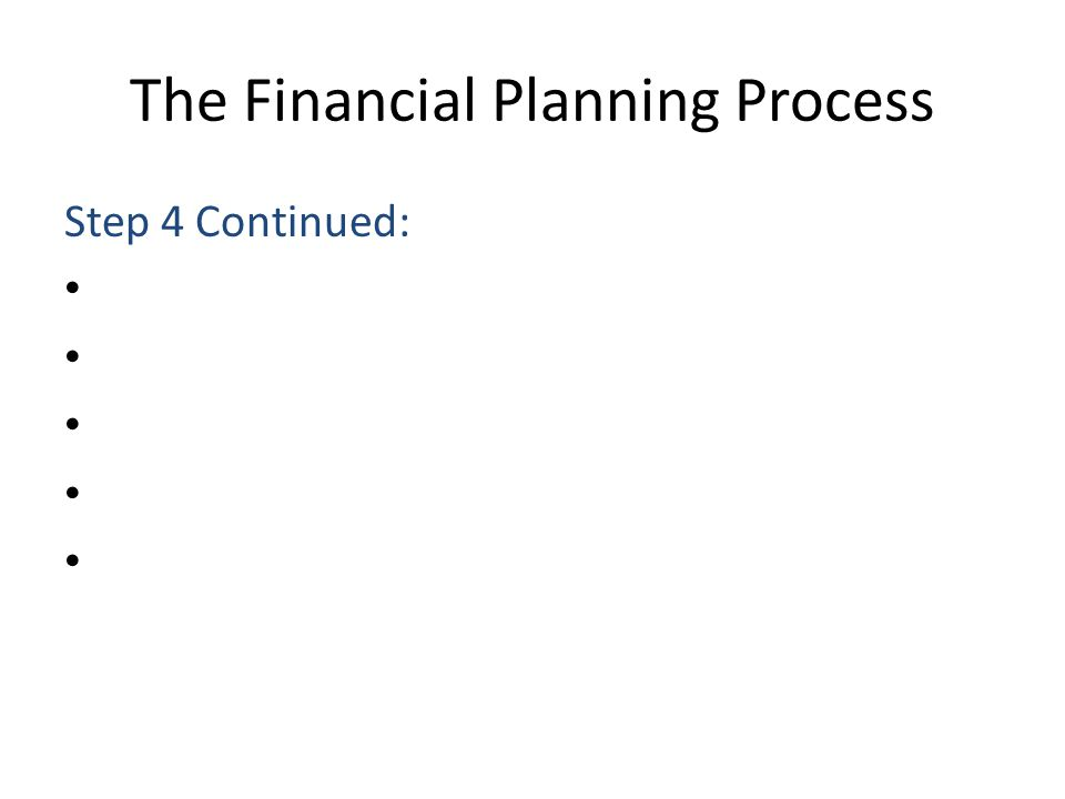 The Financial Planning Process Step 4 Continued: