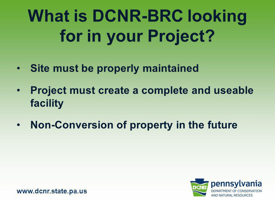 www.dcnr.state.pa.us What is DCNR-BRC looking for in your Project.