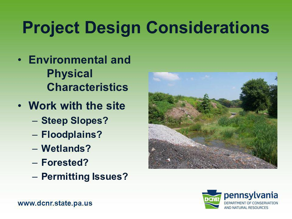 www.dcnr.state.pa.us Project Design Considerations Environmental and Physical Characteristics Work with the site –Steep Slopes.