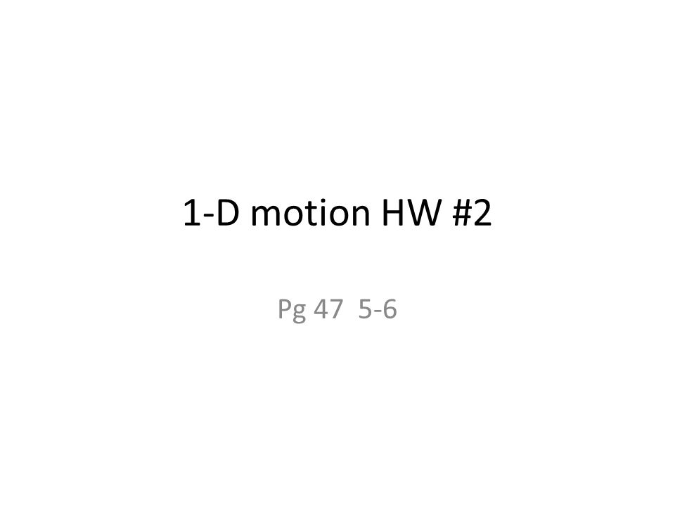 1-D motion HW #2 Pg 47 5-6