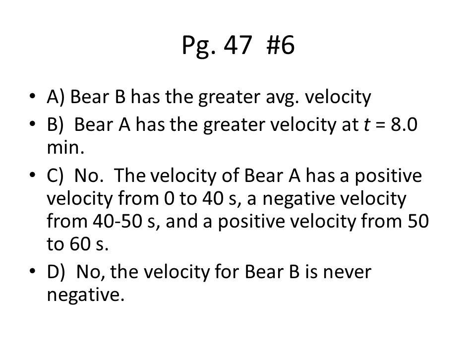 Pg. 47 #6 A) Bear B has the greater avg.