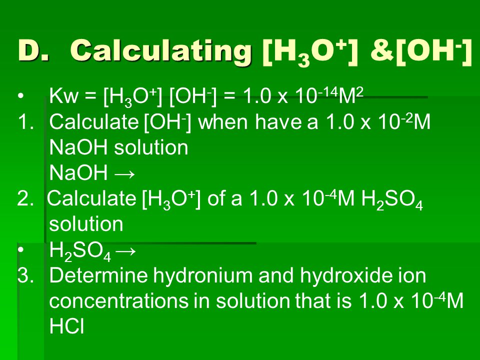 D. Calculating D. Calculating [H 3 O + ] &[OH - ] Kw = [H 3 O + ] [OH - ] = 1.0 x 10 -14 M 2 1.