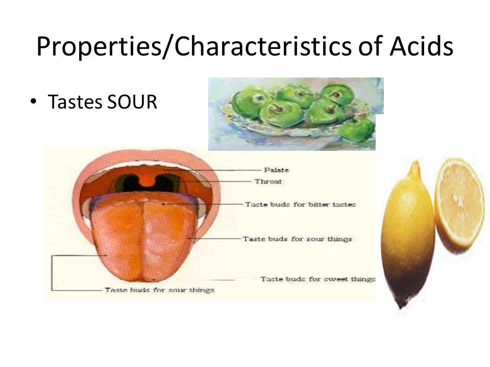 Properties/Characteristics of Acids Tastes SOUR