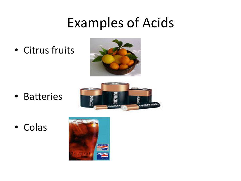 Examples of Acids Citrus fruits Batteries Colas