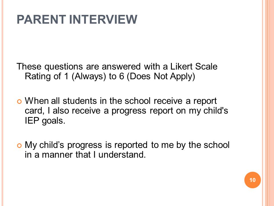 PARENT INTERVIEW These questions are answered with a Likert Scale Rating of 1 (Always) to 6 (Does Not Apply) When all students in the school receive a