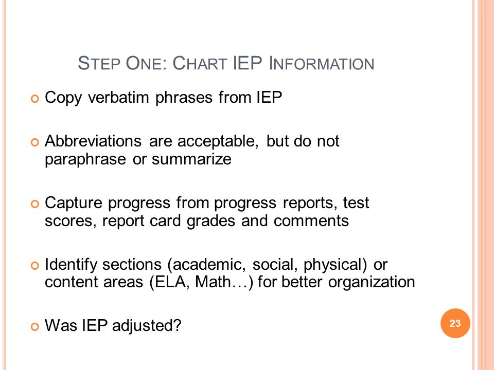 S TEP O NE : C HART IEP I NFORMATION Copy verbatim phrases from IEP Abbreviations are acceptable, but do not paraphrase or summarize Capture progress
