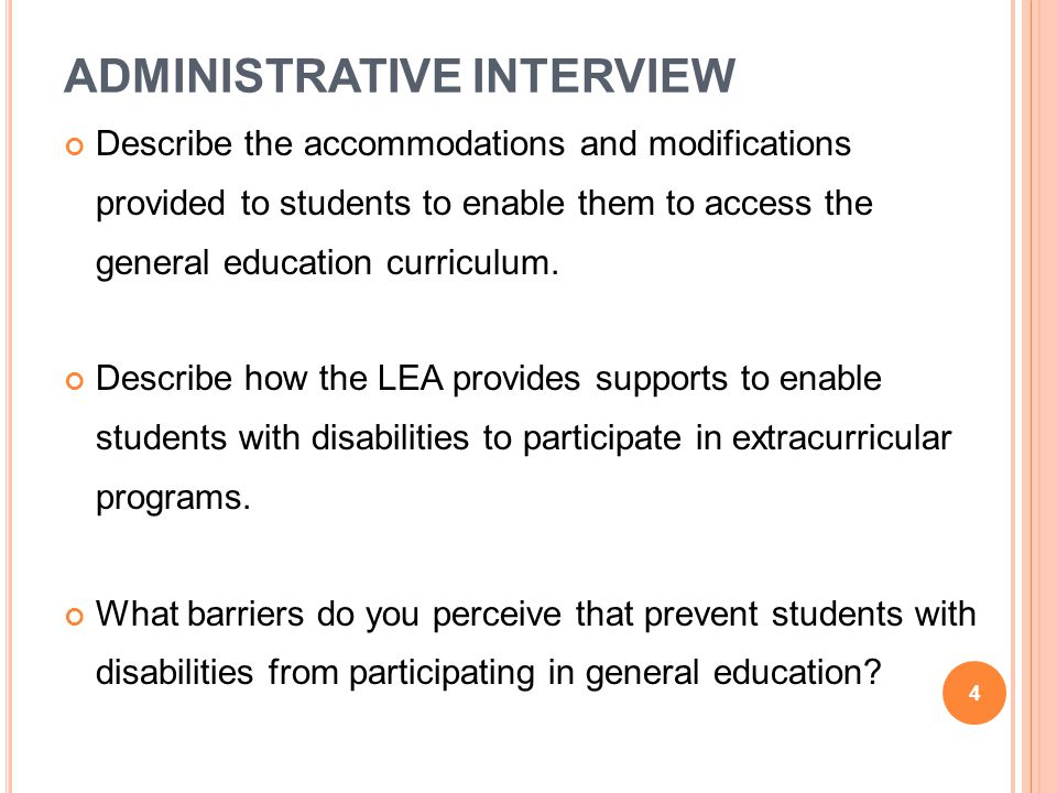 ADMINISTRATIVE INTERVIEW Describe the accommodations and modifications provided to students to enable them to access the general education curriculum.