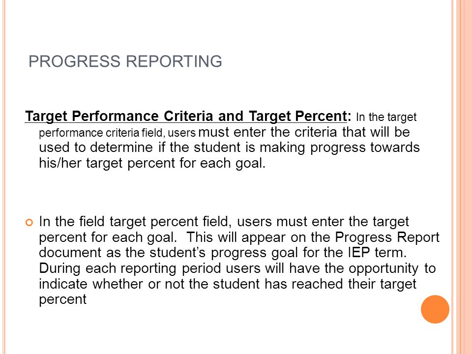 PROGRESS REPORTING Target Performance Criteria and Target Percent: In the target performance criteria field, users must enter the criteria that will b