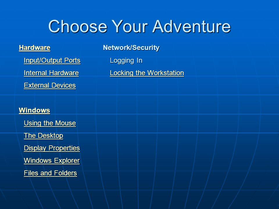 Choose Your Adventure Hardware HardwareHardware Input/Output Ports Input/Output Ports Internal Hardware Internal Hardware External Devices External De