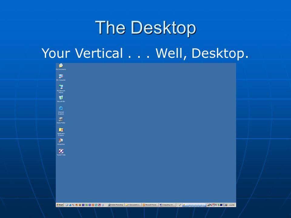The Desktop You're Vertical...Well, Desktop.