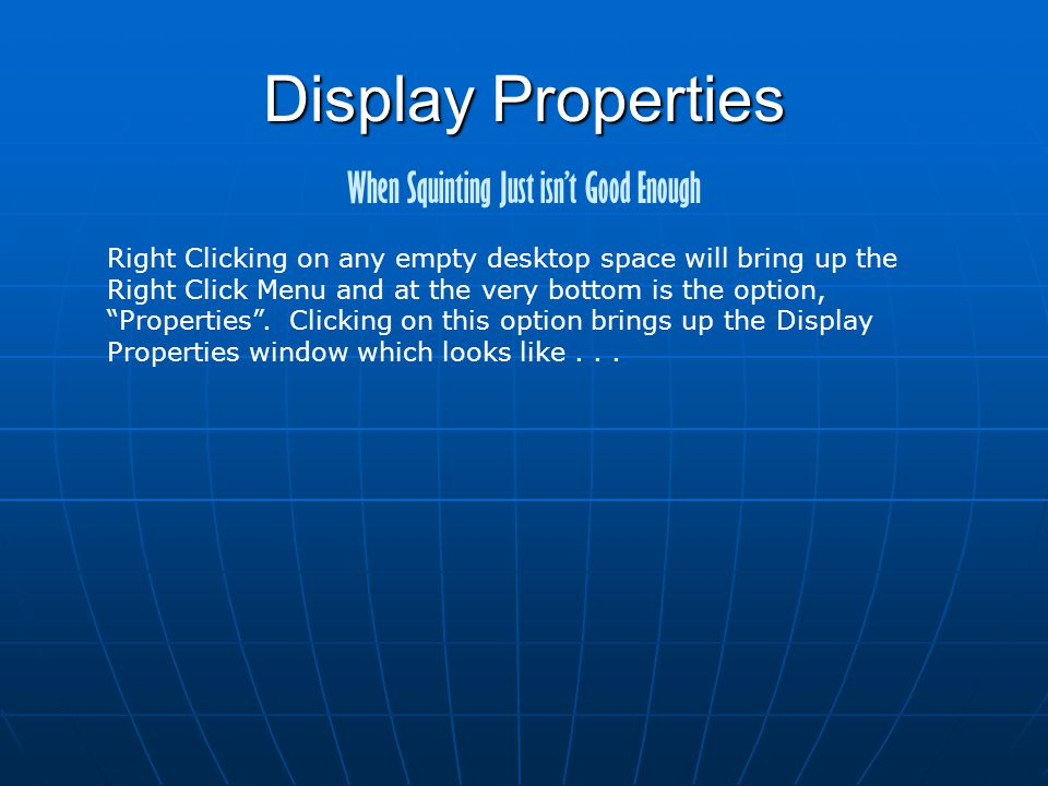 Display Properties When Squinting Just isn't Good Enough... This.