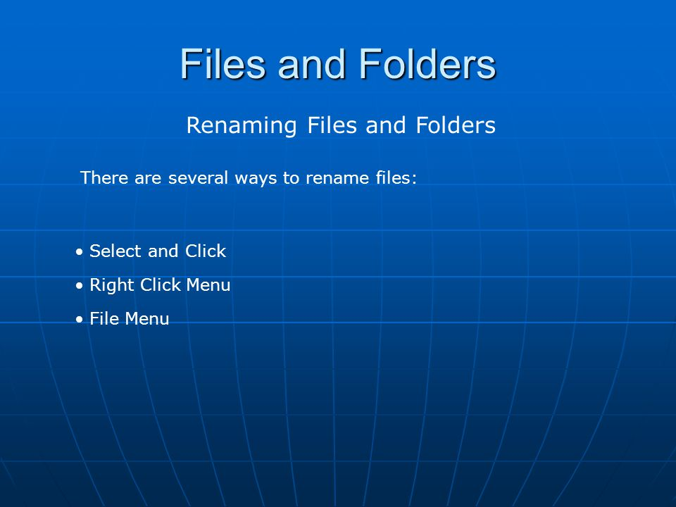 Files and Folders Renaming Files and Folders Things to watch for when renaming files: Two files with the same name CANNOT exist in the same folder.