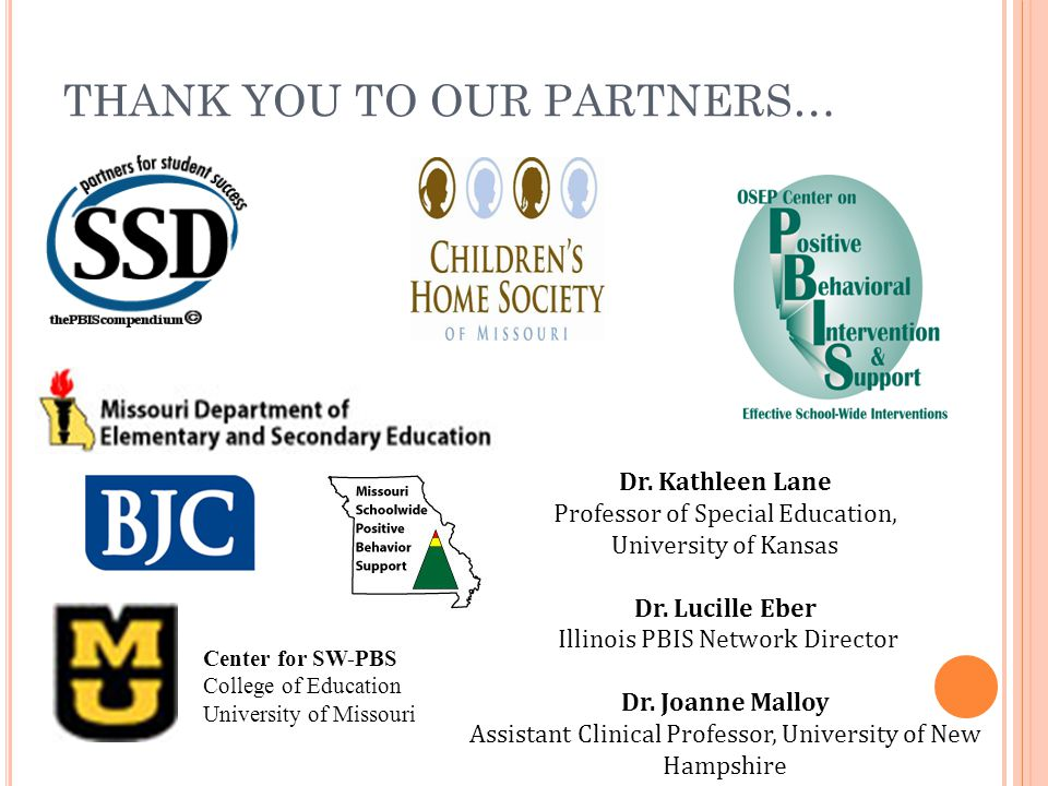 THANK YOU TO OUR PARTNERS… Center for SW-PBS College of Education University of Missouri Dr. Kathleen Lane Professor of Special Education, University