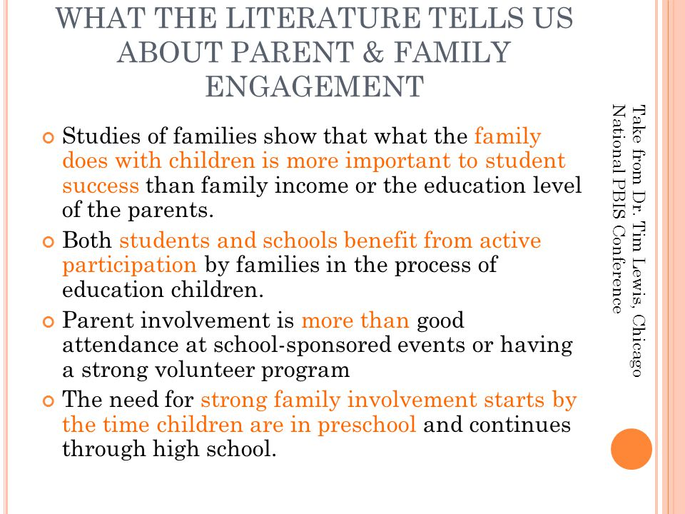 WHAT THE LITERATURE TELLS US ABOUT PARENT & FAMILY ENGAGEMENT Studies of families show that what the family does with children is more important to st