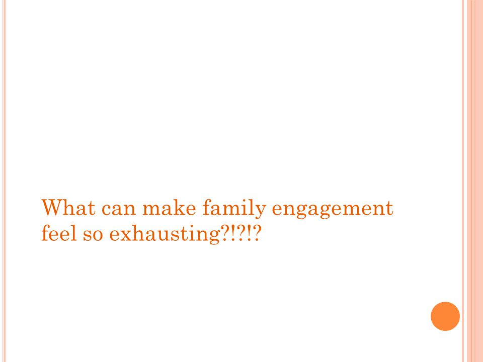 What can make family engagement feel so exhausting?!?!?