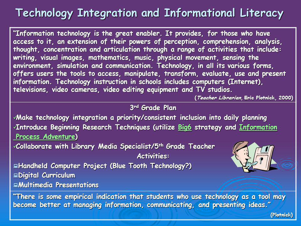 Technology Integration and Informational Literacy Information technology is the great enabler.