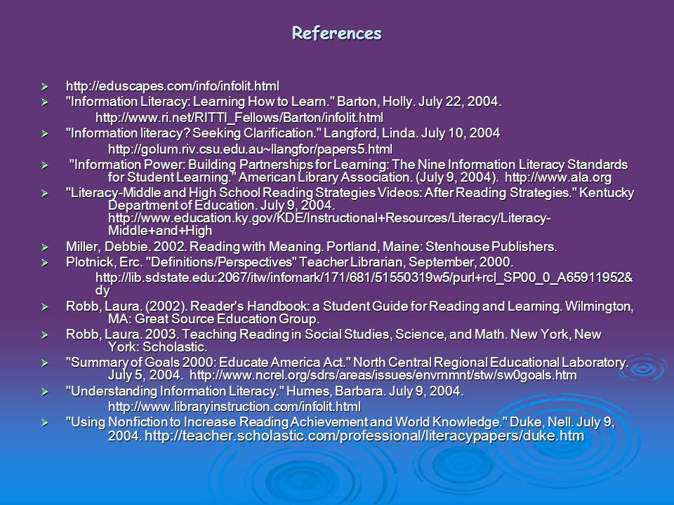 References     Information Literacy: Learning How to Learn. Barton, Holly.